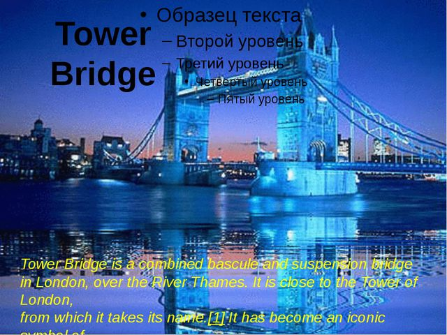 Tower Bridge Tower Bridge is a combined bascule and suspension bridge in Lon...