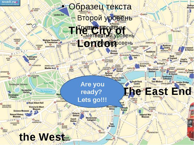 Preparing for the trip the West End The East End The City of London Are you r...