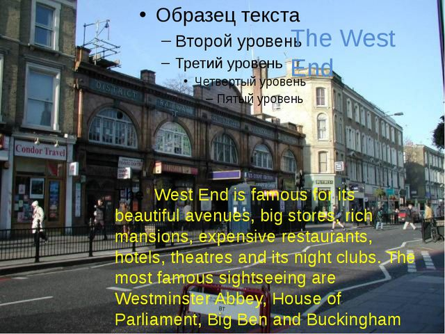 The West End The West End is famous for its beautiful avenues, big stores, r...