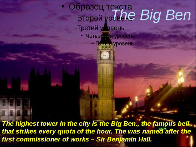 The Big Ben The highest tower in the city is the Big Ben., the famous bell t...