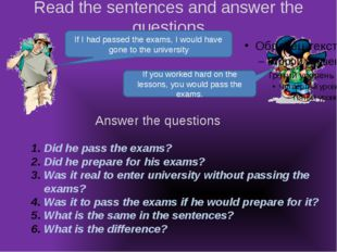 Read the sentences and answer the questions If I had passed the exams, I woul