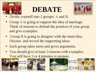 DEBATE Divide yourself into 2 groups: A and B. Group A is going to support th