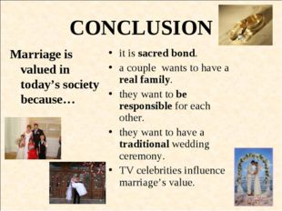 CONCLUSION Marriage is valued in today's society because… it is sacred bond.