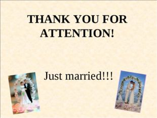 THANK YOU FOR ATTENTION! Just married!!!