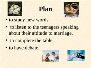 Plan to study new words, to listen to the teenagers speaking about their atti