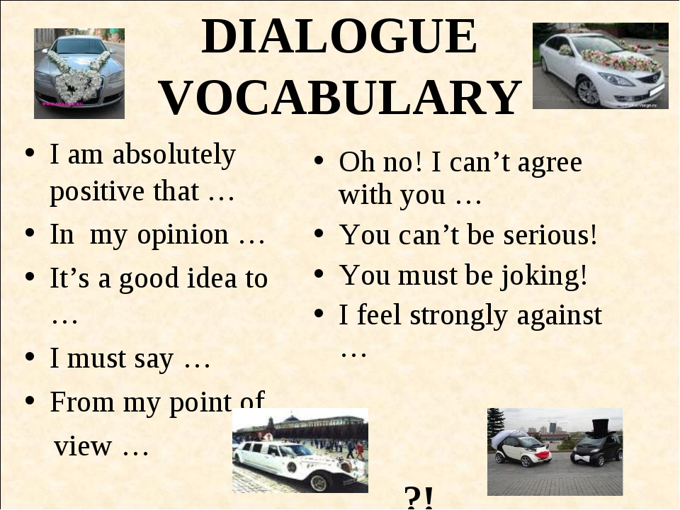 DIALOGUE VOCABULARY I am absolutely positive that … In my opinion … It's a go...