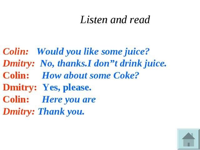 """Listen and read Colin: Would you like some juice? Dmitry: No, thanks.I don""""t..."""