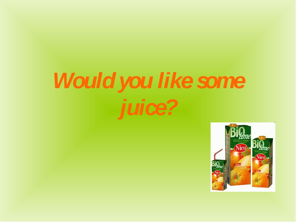 Would you like some juice?