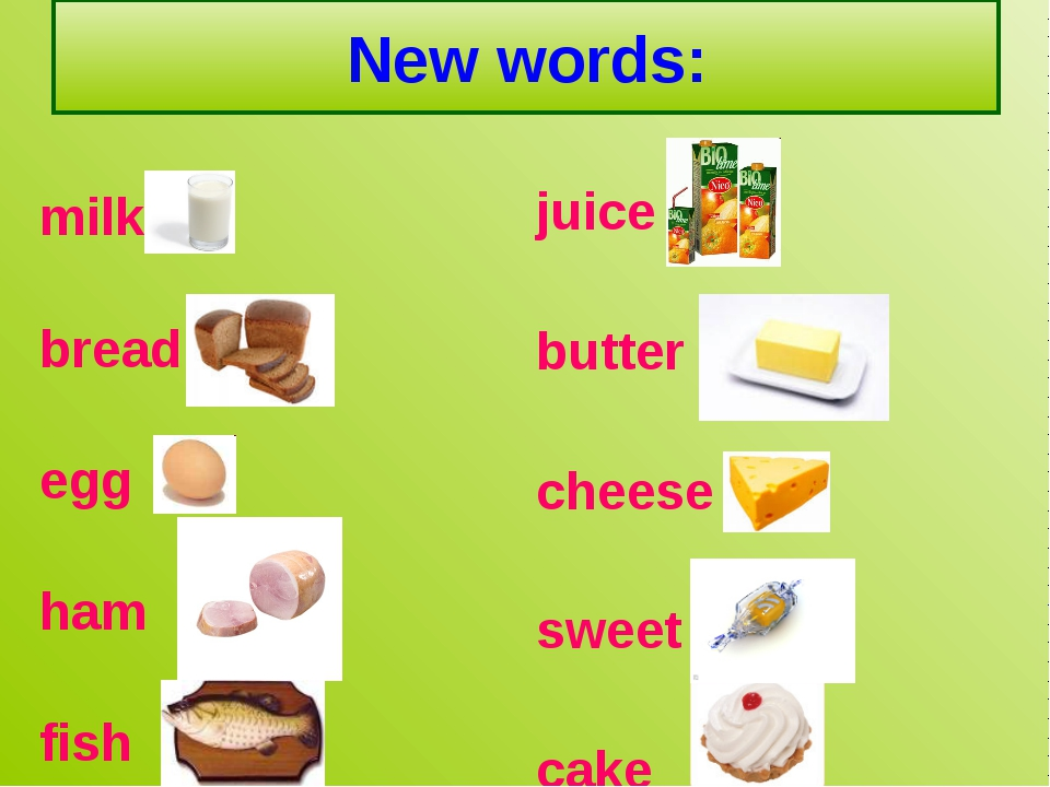 New words: milk bread egg ham fish juice butter cheese sweet cake