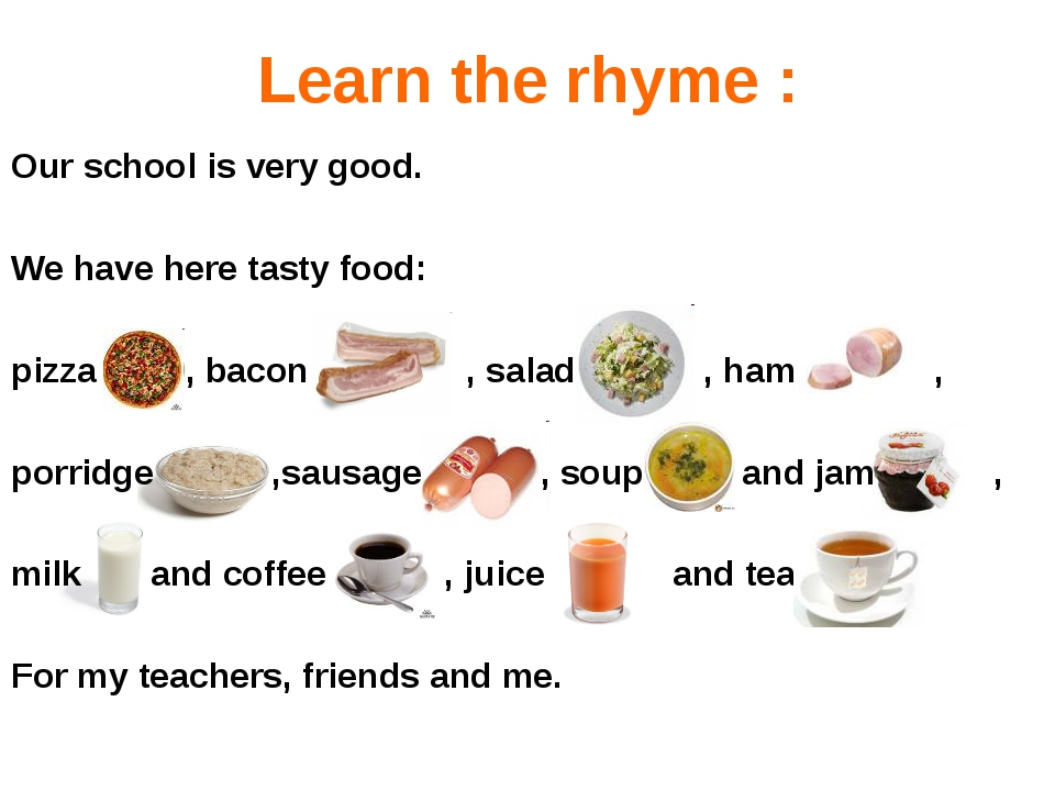 Learn the rhyme : Our school is very good. We have here tasty food: pizza , b...