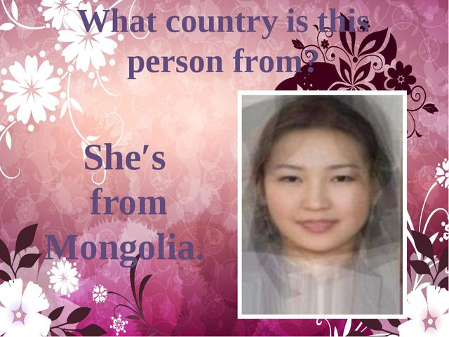 She′s from Mongolia. What country is this person from?