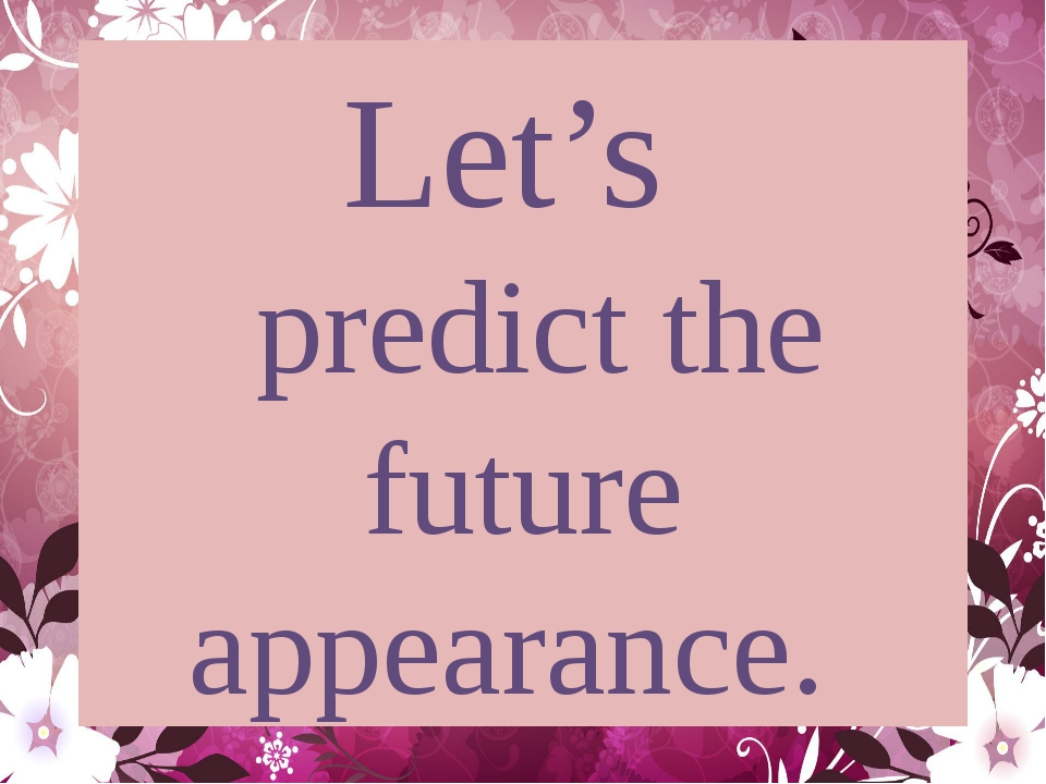 Let's predict the future appearance.