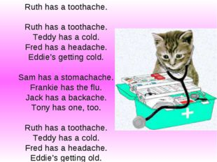 Ruth has a toothache. Ruth has a toothache. Teddy has a cold. Fred has a head