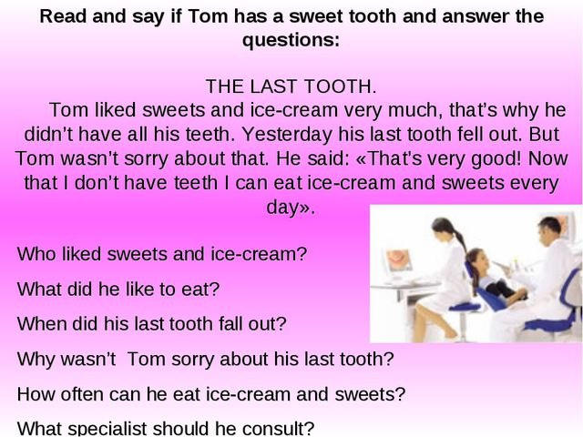 Read and say if Tom has a sweet tooth and answer the questions: THE LAST TOOT...
