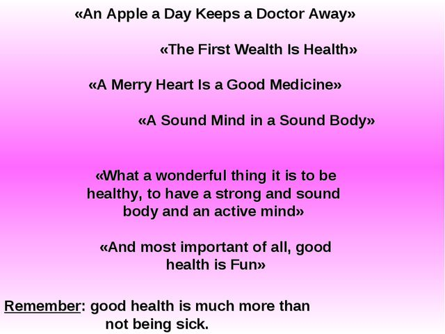 «An Apple a Day Keeps a Doctor Away» «The First Wealth Is Health» «A Merry He...