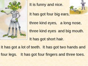 It is funny and nice. It has got four big ears, three kind eyes, a long nose,