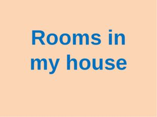 Rooms in my house