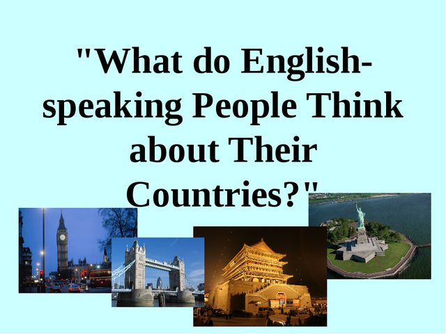 """What do English-speaking People Think about Their Countries?"""