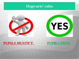 Hogwarts' rules PUPILS MUSTN'T PUPILS MUST