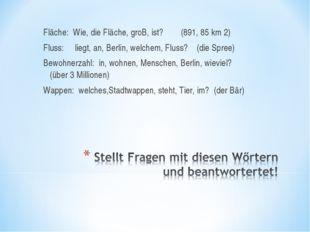 Fläche: Wie, die Fläche, groB, ist? (891, 85 km 2) Fluss: liegt, an, Berlin,