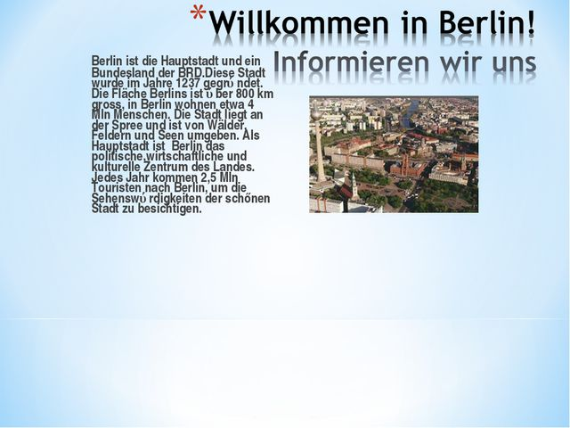 Berlin ist die Hauptstadt und ein Bundesland der BRD.Diese Stadt wurde im Ja...