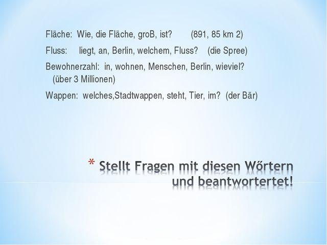 Fläche: Wie, die Fläche, groB, ist? (891, 85 km 2) Fluss: liegt, an, Berlin,...