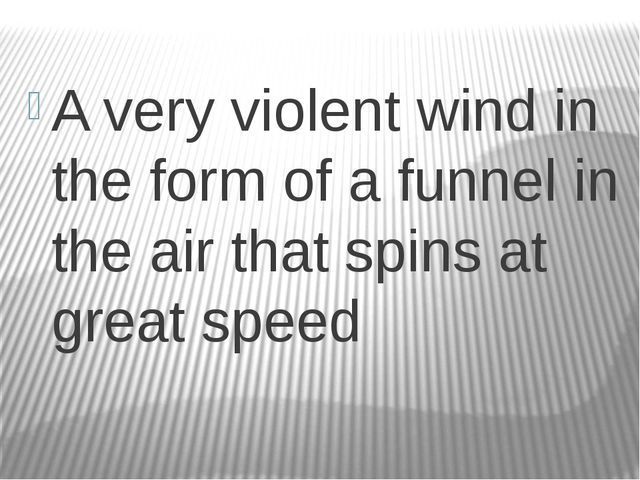 A very violent wind in the form of a funnel in the air that spins at great s...