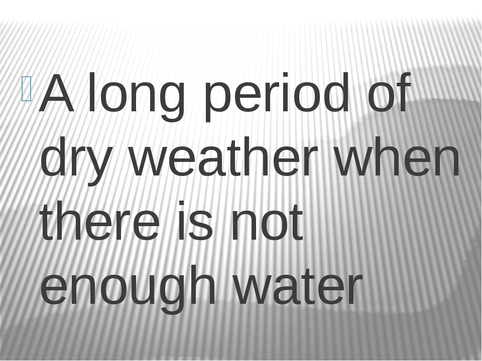 A long period of dry weather when there is not enough water