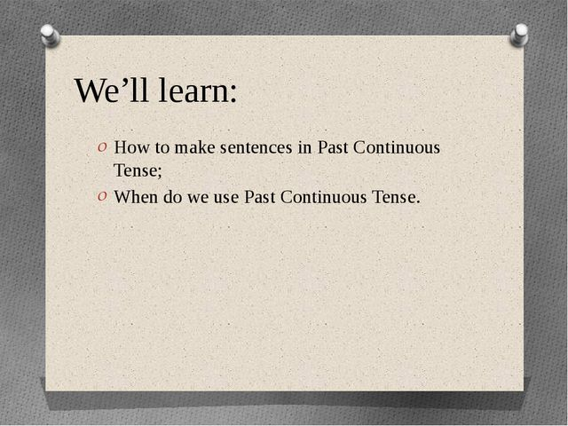We'll learn: How to make sentences in Past Continuous Tense; When do we use P...