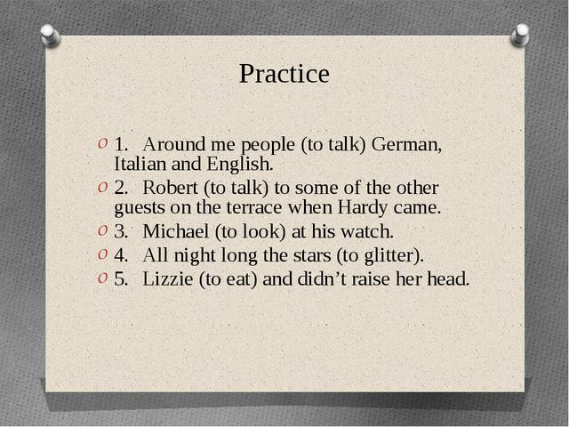 Practice 1.Around me people (to talk) German, Italian and English. 2.Robert...