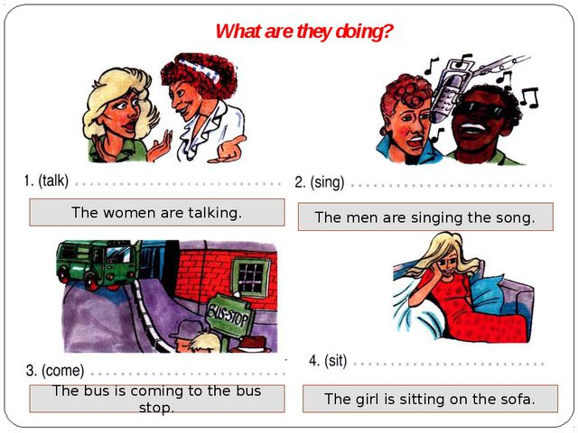 What are they doing? The women are talking. The men are singing the song. The...