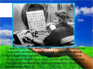 12 марта 1962 года зачислена в отряд космонавтов как слушатель-космонавт 2-го