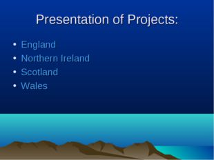 Presentation of Projects: England Northern Ireland Scotland Wales