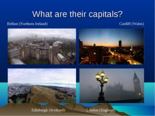 What are their capitals? Belfast (Northern Ireland) Cardiff (Wales) Edinburgh