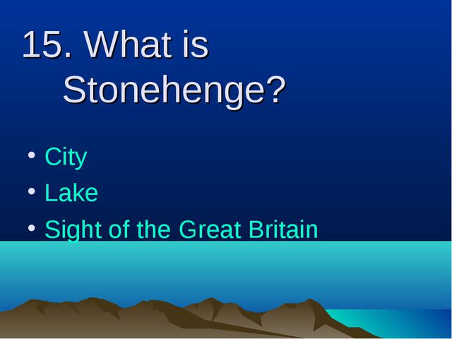 15. What is Stonehenge? City Lake Sight of the Great Britain