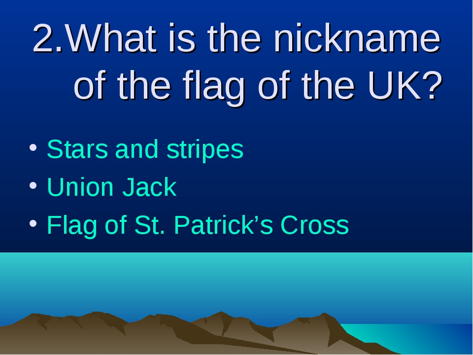 2.What is the nickname of the flag of the UK? Stars and stripes Union Jack Fl...