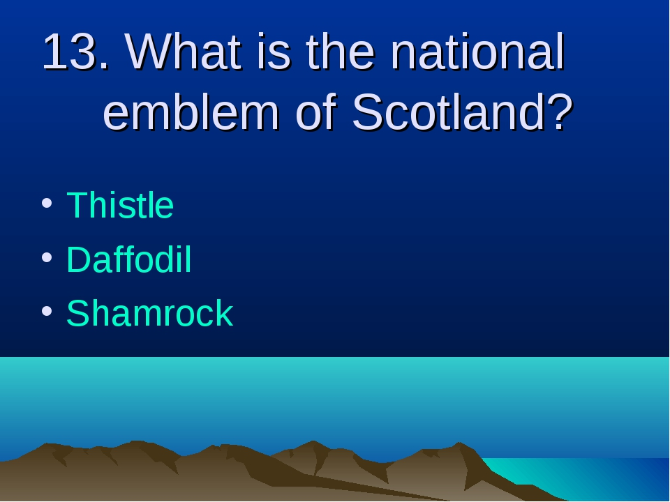 13. What is the national emblem of Scotland? Thistle Daffodil Shamrock