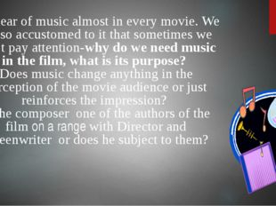 We hear of music almost in every movie. We are so accustomed to it that some
