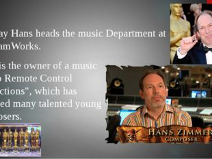 Today Hans heads the music Department at DreamWorks. Hans is the owner of a m