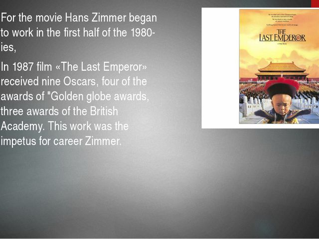 For the movie Hans Zimmer began to work in the first half of the 1980-ies, In...