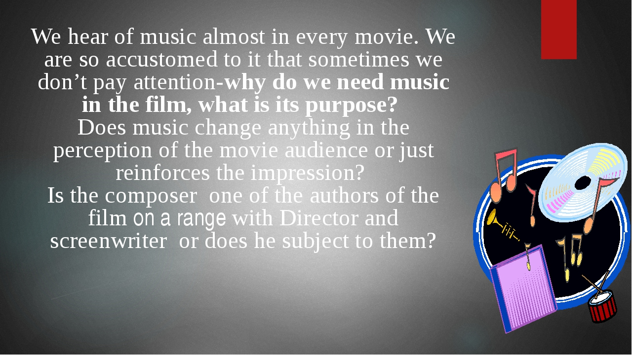 We hear of music almost in every movie. We are so accustomed to it that some...