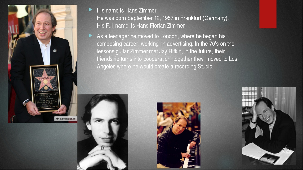 His name is Hans Zimmer He was born September 12, 1957 in Frankfurt (Germany...