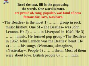 «The Beatles» is the most 1) …….. group in rock music history. One of «The Be