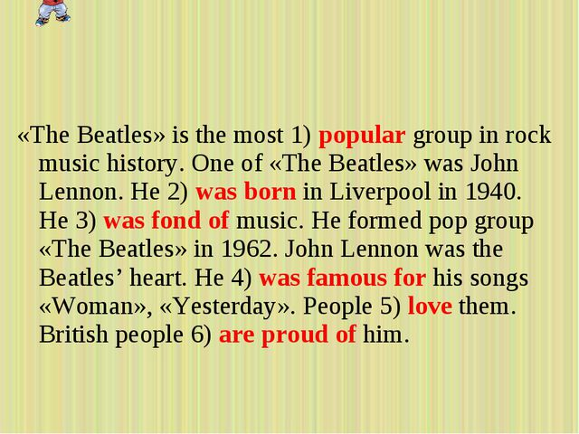 «The Beatles» is the most 1) popular group in rock music history. One of «The...