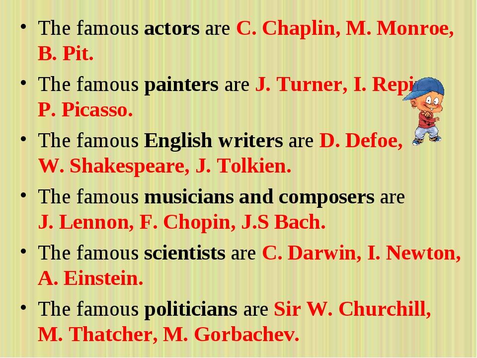 The famous actors are C. Chaplin, M. Monroe, B. Pit. The famous painters a...