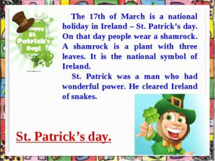 St. Patrick's day. The 17th of March is a national holiday in Ireland – St.