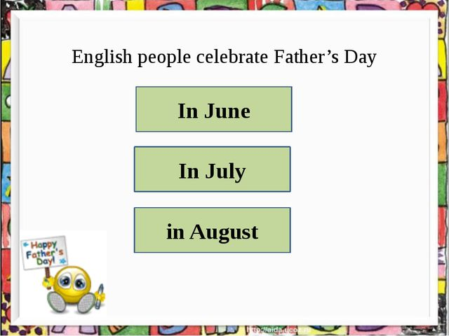 English people celebrate Father's Day In June In July in August
