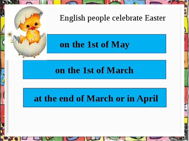 English people celebrate Easter on the 1st of May on the 1st of March  at the...