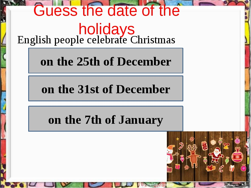Guess the date of the holidays English people celebrate Christmas on the 25t...