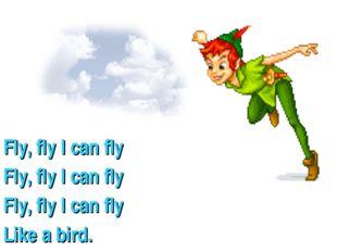 Fly, fly I can fly Fly, fly I can fly Fly, fly I can fly Like a bird.